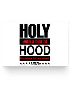 24x16 Poster - Holy with a hint with hood, pray with me don't play with me