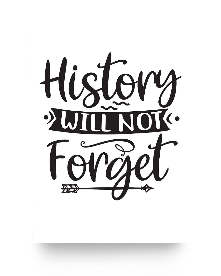 16x24 Poster - History will not forget