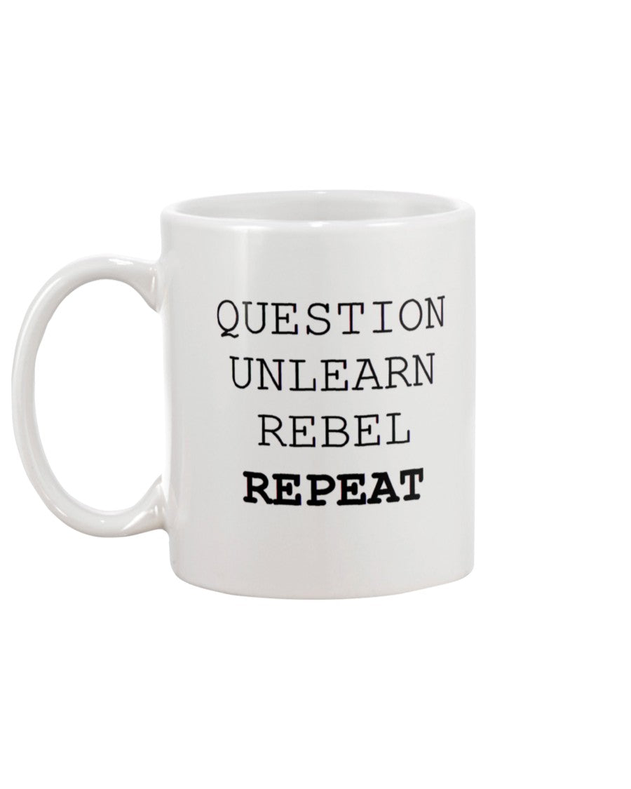 11oz Mug - Question, unlearn, rebel, repeat