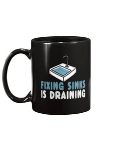 11oz Mug - Fixing sinks is draining