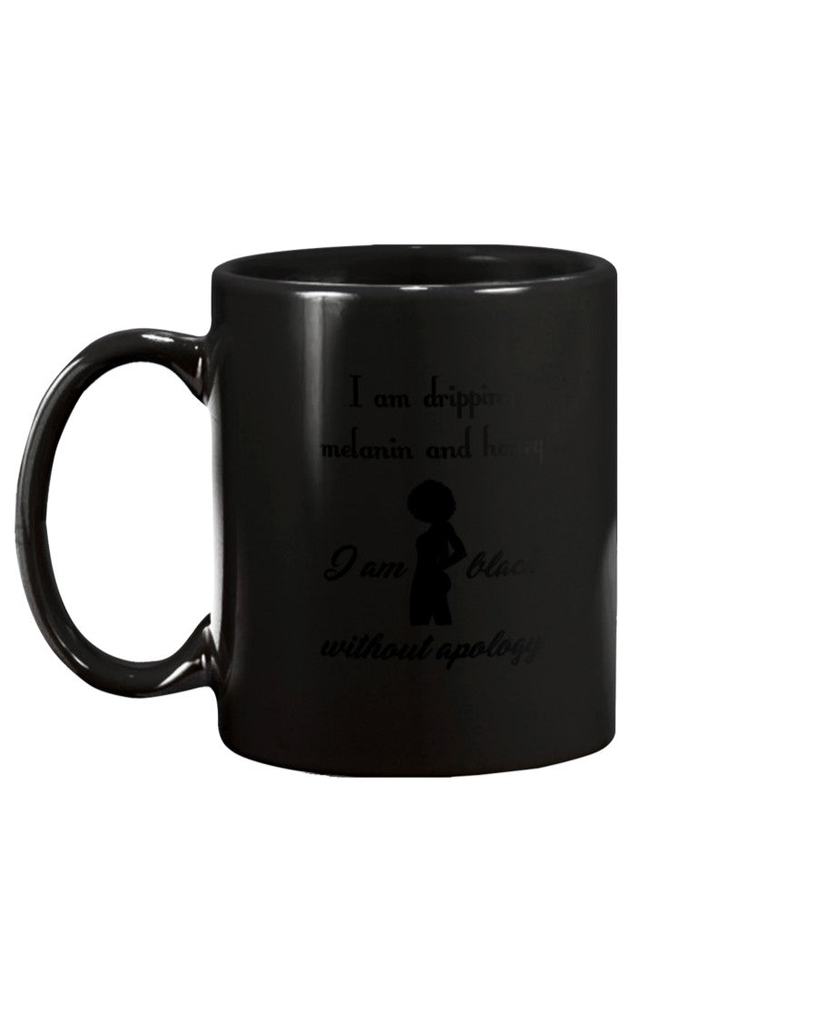 15oz Mug - I am dripping melanin and honey, I am black without apology