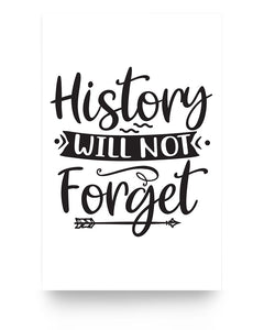 11x17 Poster - History will not forget