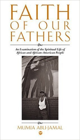 Mumia Abu-Jamal - Faith Of Our Fathers: An Examination of the Spiritual Life of African and African American People