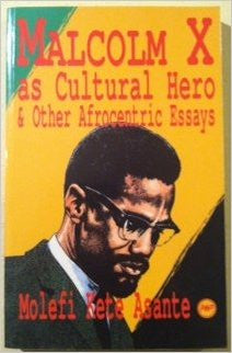 Molefi Kete Asante - Malcolm X as Cultural Hero & Other Afrocentric Essays