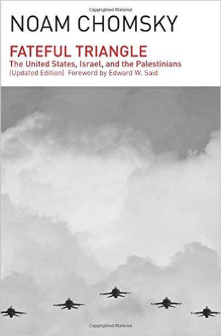 Noam Chomsky - Fateful Triangle: The United States, Israel, and the Palestinians