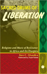 Don C. Ohadike - Sacred Drums of Liberation: Religious and Music of Resistance in Africa and the Diaspora