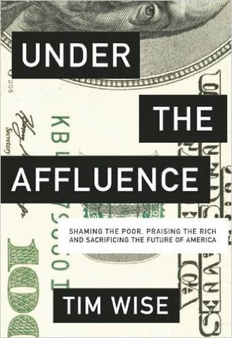 Tim Wise - Under the Affluence: Shaming the Poor, Praising the Rich and Sacrificing the Future of America (City Lights Open Media) (Softcover)