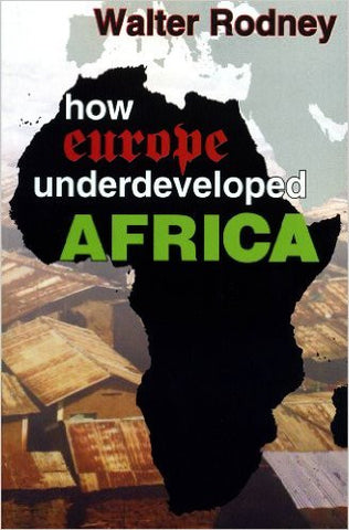 Walter Rodney - How Europe Underdeveloped Africa