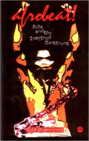 Sola Olorunyomi - Afrobeat: Fela and the Imagined Continent