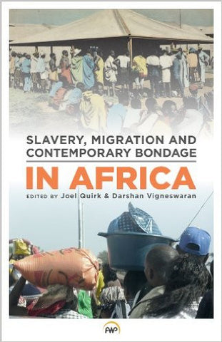 Joel Quirk & Darshan Vigneswaran - Slavery, Migration and Contemporary Bondage