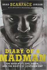 "Brad ""Scarface"" Jordan & Benjamin Meadows Ingram - Diary of a Madman: The Geto Boys, Life, Death, and the Roots of Southern Rap"