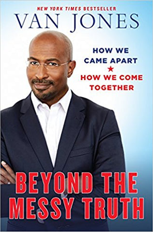 Van Jones - Beyond the Messy Truth: How We Came Apart, How We Come Together Hardcover