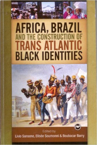 Livio Sansone - Africa, Brazil and the Construction of Trans Atlantic Black Identities