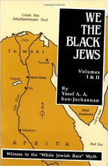 Yosef A. A. ben-Jochannan - We, the Black Jews: Witness to the 'White Jewish Race' Myth, Volumes I & II (in One) (Softcover)