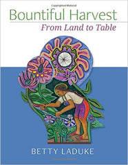 Betty Laduke - Bountiful Harvest: From Land to Table (Softcover)