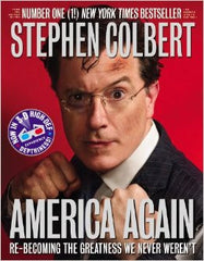 Stephen Colbert - America Again: Re-Becoming The Greatness We Never Weren't