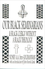 Yosef A. A. ben~Jochannan - Our Black Seminarians & Black Clergy Without A Black Theology