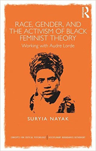 Suryia Nayak - Race, Gender And The Activism Of Black Feminist Theory: Working with Audre Lorde