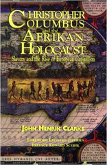 John Henrik Clarke - Christopher Columbus and the Afrikan Holocaust: Slavery and the Rise of European Capitalism