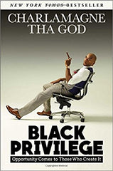Charlamagne The God - Black Privilege: Opportunity Comes to Those Who Create It