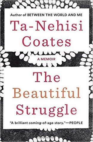 Ta-Nehisi Coates -The Beautiful Struggle: A Memoir (Paperback)