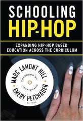 Marc Lamont Hill - Schooling Hip-hop: Expanding Hip-hop Based Education Across the Curriculum