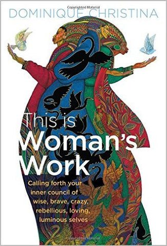 Dominique Christina - This Is Woman's Work: Calling Forth Your Inner Council of Wise, Brave, Crazy, Rebellious, Loving, Luminous Selves (Hardcover)