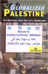 Khalil Nakhleh - Globalized Palestine: The National Sell-Out of a Homeland