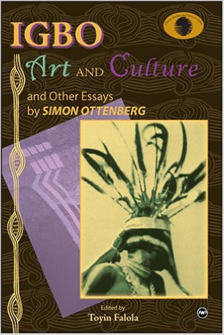 Simon Ottenberg - Igbo, Art and Culture and other essays