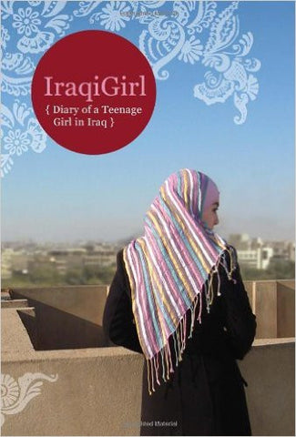 IraqiGirl - IraqiGirl: Diary of a Teenage Girl in Iraq