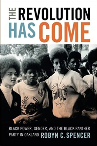 Robyn C. Spencer - The Revolution Has Come: Black Power, Gender, and the Black Panther Party in Oakland (Paperback)