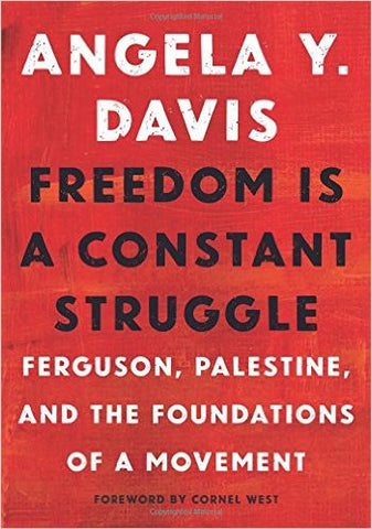 Angela Davis - Freedom Is a Constant Struggle: Ferguson, Palestine, and the Foundations of a Movement  (Softcover)