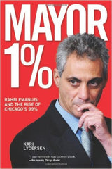 Kari Lydersen - Mayor 1%: Rahm Emanuel and the Rise of Chicago's 99%