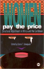 Gloria T. Emeagwali - Women Pay the Price: Structural Adjustment in Africa and the Caribbean