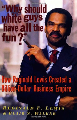 Reginald F. Lewis & Blair S. Walker - Why should white guys have all the fun?
