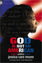 Jessica Care Moore - God Is Not An American: Poetry, Politics & Love