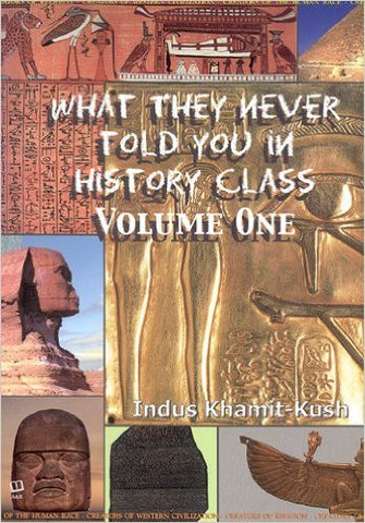 Indus Khamit-Kush - What They Never Told You in History Class, Vol.1