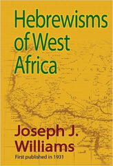 Joseph J. Williams - Hebrewisms Of West Africa