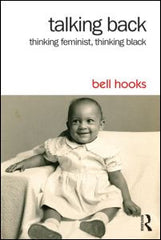 Bell Hooks - Talking Back: Thinking Feminist, Thinking Black