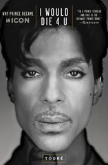 Touré - I Would Die 4 U: Why Prince Became An Icon