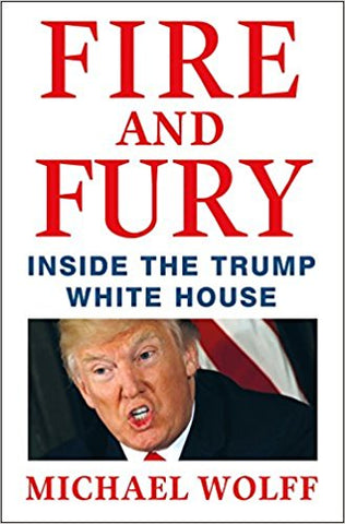 Michael Wolff -  Fire and Fury: Inside the Trump White House Hardcover