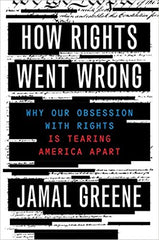 Jamal Greene - How Rights Went Wrong: Why Our Obsession with Rights Is Tearing America Apart (Hardcover)