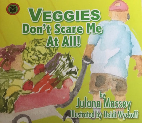 Julana Massey Illustrated By Heidi Wyckoff - Veggies Don't Scare Me At ALL!