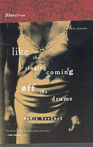 Sonia Sanchez - Like the Singing Coming off the Drums: Love Poems