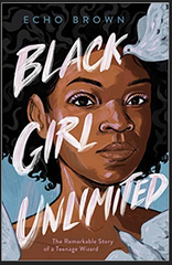 Echo Brown - Black Girl Unlimited: The Remarkable Story of a Teenage Wizard (Hardcover)