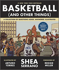 Shea Serrano - Basketball (and Other Things): A Collection of Questions Asked, Answered, Illustrated (Paperback)