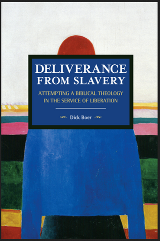 Dick Boer - Deliverance from Slavery Attempting a Biblical Theology in the Service of Liberation (Paperback)