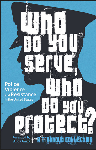 Edited by Joe Macaré, Maya Schenwar, and Alana Yu-lan Price Foreword by Alicia Garza - Who Do You Serve, Who Do You Protect? Police Violence and Resistance in the United States (paperback)
