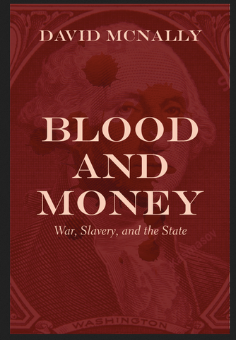 David McNally - Blood and Money War, Slavery, and the State (Paperback)