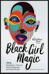 Edited by Mahogany L. Browne, Idrissa Simmonds, and Jamila Woods Foreword by Patricia Smith  - The BreakBeat Poets Vol. 2 Black Girl Magic (Paperback)